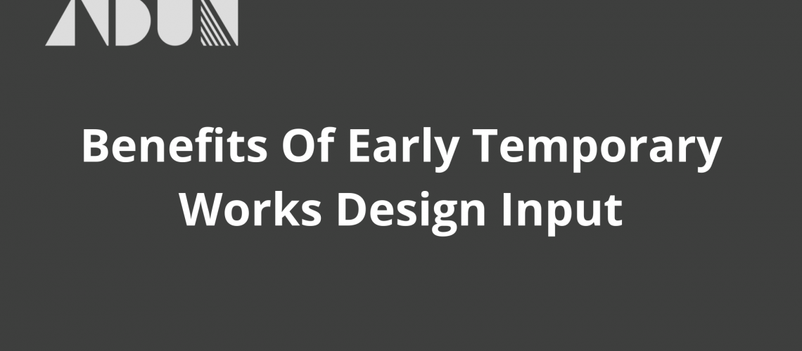 Blog cover for benefits early temporary works design input